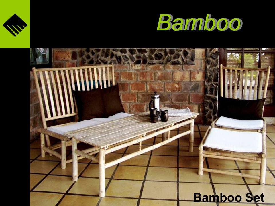 Facts about the furniture The furniture in this presentation is made from bamboo poles supplied by Son Cuoc Co., Ltd. Son Cuon is focused on re-forest