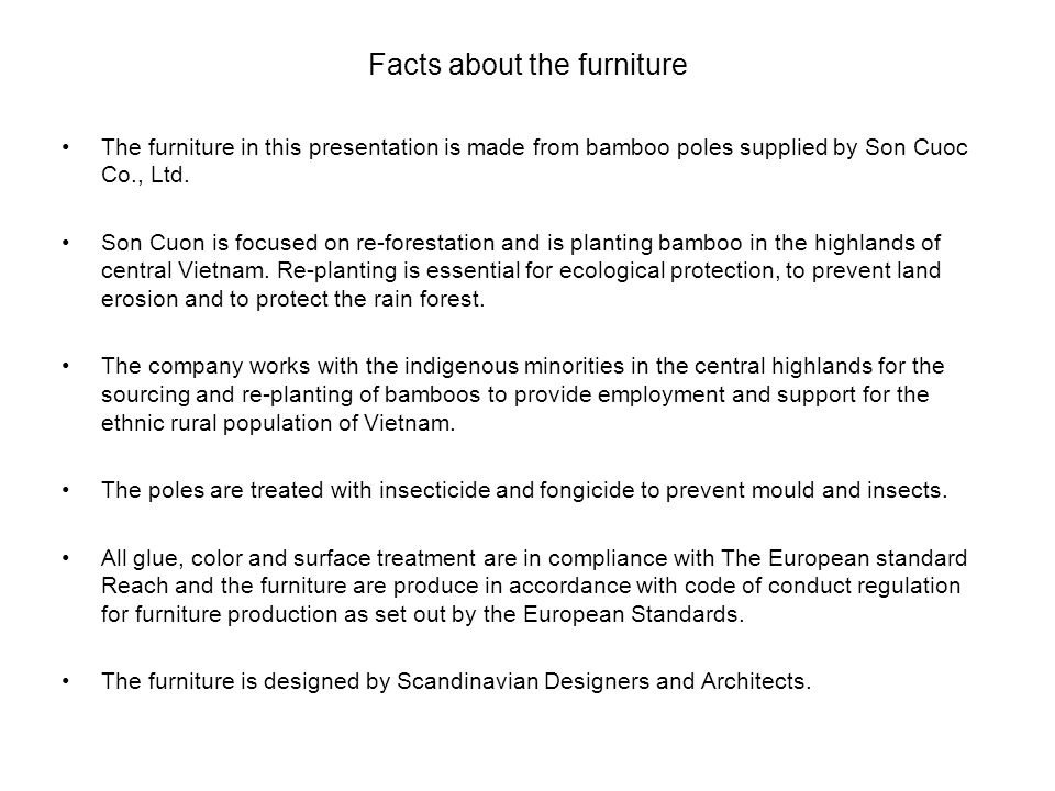Facts about the furniture The furniture in this presentation is made from bamboo poles supplied by Son Cuoc Co., Ltd.