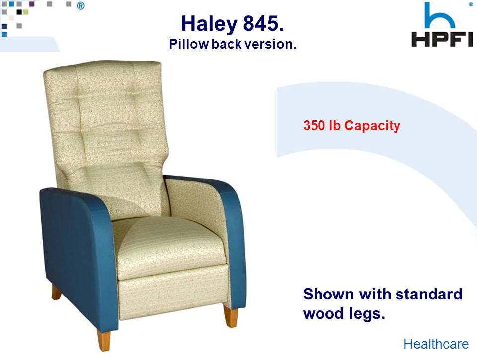 Goes Great With Work ® Healthcare 350 lb Capacity Shown with standard wood legs. Haley 845. Pillow back version.