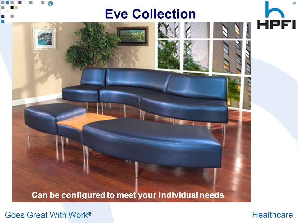 Goes Great With Work ® Healthcare Eve Collection Can be configured to meet your individual needs