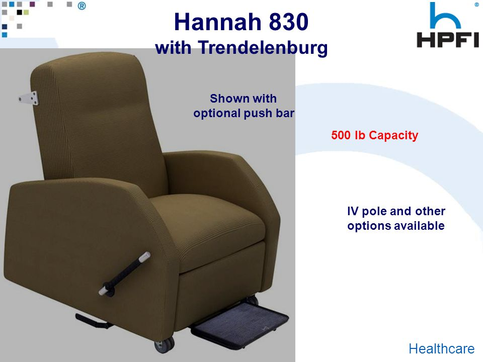 Goes Great With Work ® Healthcare Hannah 830 with Trendelenburg Shown with optional push bar IV pole and other options available 500 lb Capacity
