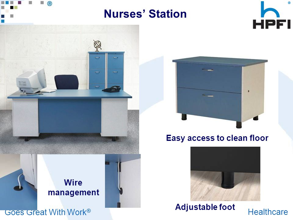 Goes Great With Work ® Healthcare Nurses' Station Wire management Adjustable foot Easy access to clean floor