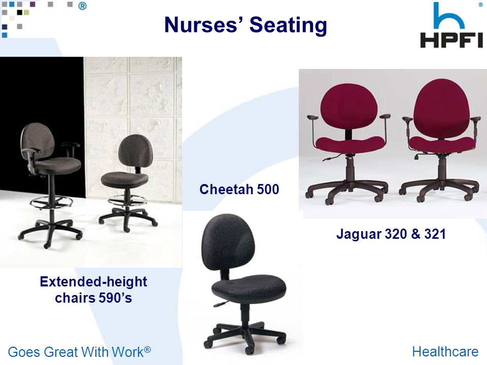 Goes Great With Work ® Healthcare Nurses' Seating Jaguar 320 & 321 Cheetah 500 Extended-height chairs 590's