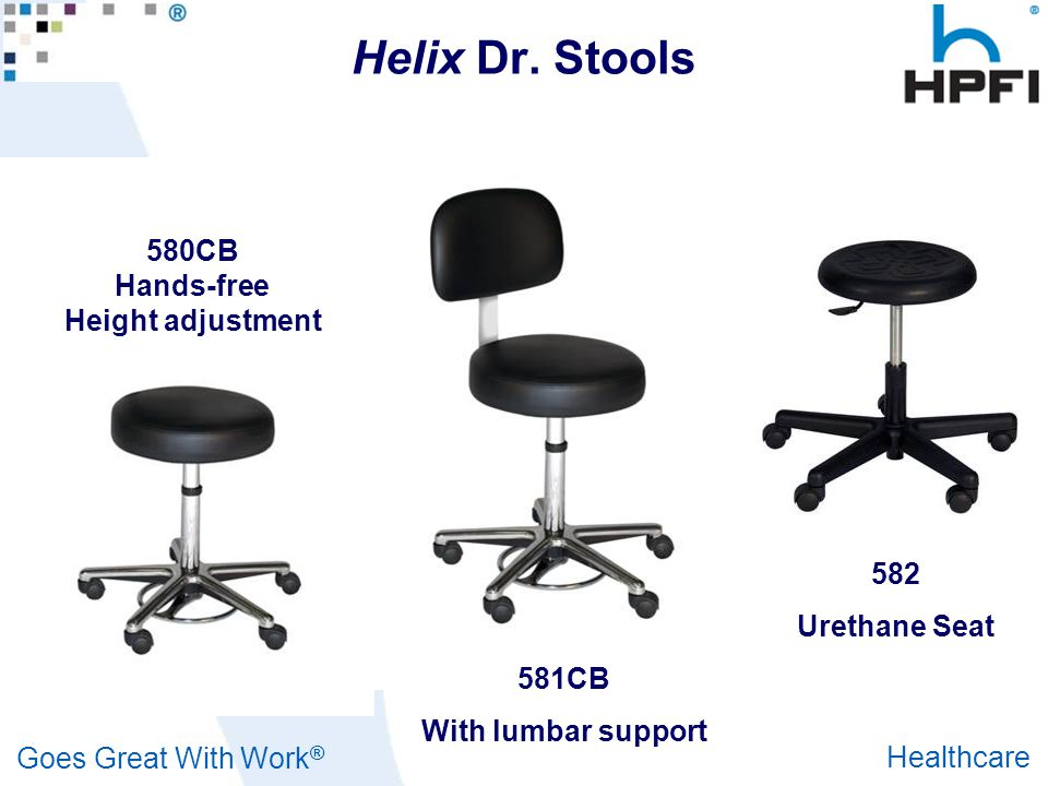 Goes Great With Work ® Healthcare Helix Dr. Stools 580CB Hands-free Height adjustment 582 Urethane Seat 581CB With lumbar support