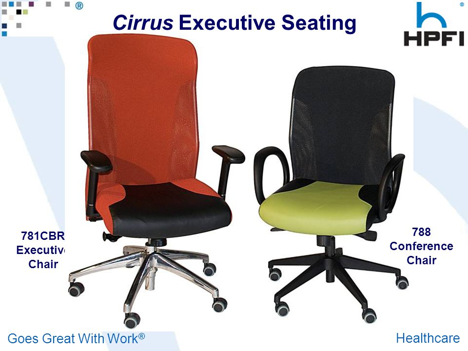 Goes Great With Work ® Healthcare Cirrus Executive Seating 781CBR Executive Chair 788 Conference Chair