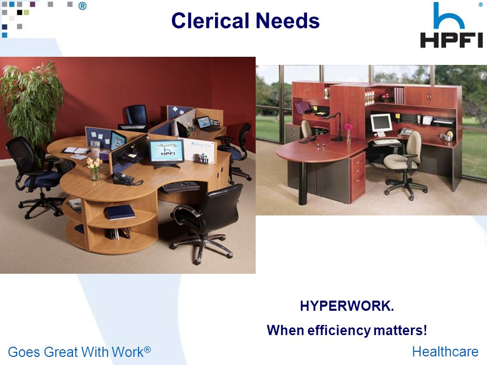 Goes Great With Work ® Healthcare Clerical Needs HYPERWORK. When efficiency matters!