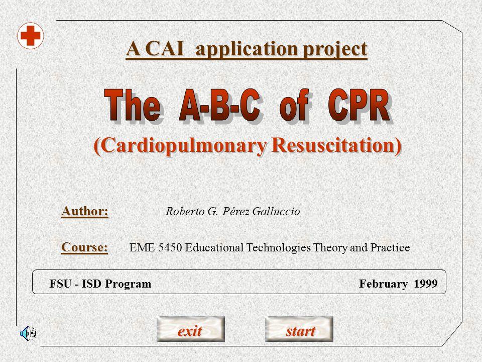 exit start Author: A CAI application project FSU - ISD Program February 1999 Roberto G.