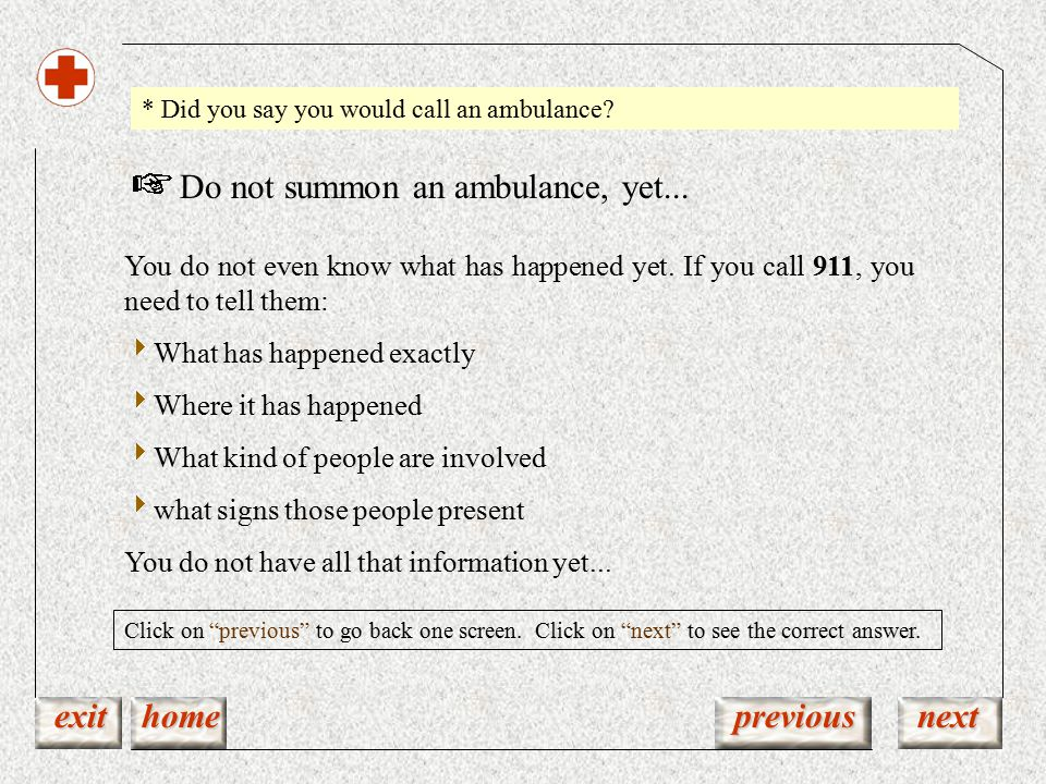 Do not summon an ambulance, yet...You do not even know what has happened yet.