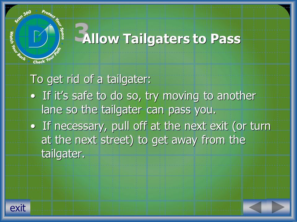3 3 Allow Tailgaters to Pass To get rid of a tailgater: If it's safe to do so, try moving to another lane so the tailgater can pass you.