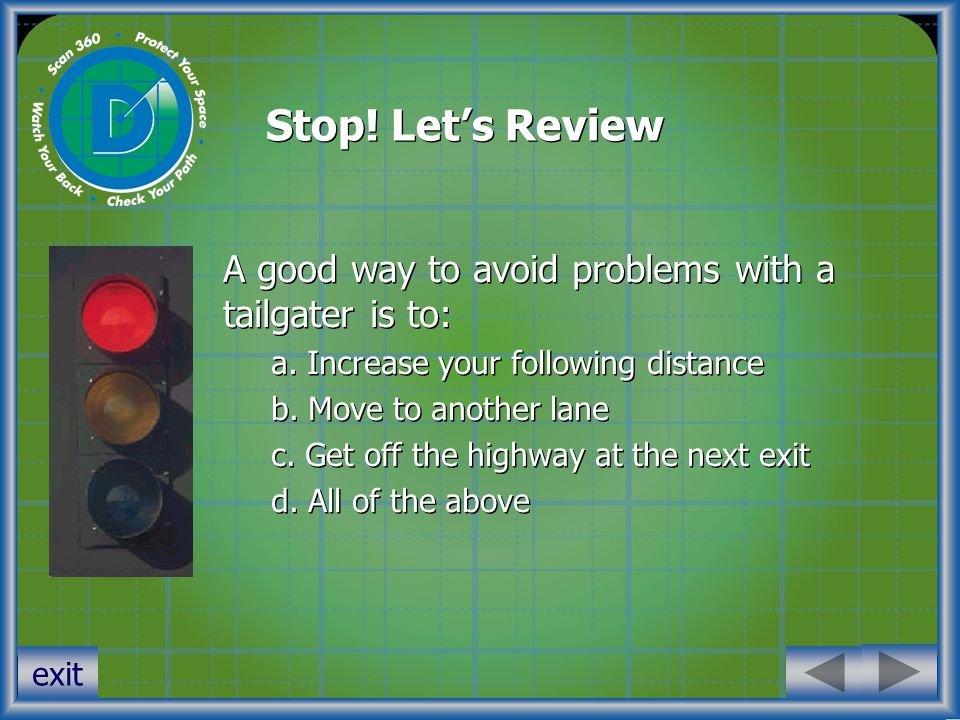 Stop. Let's Review A good way to avoid problems with a tailgater is to: a.