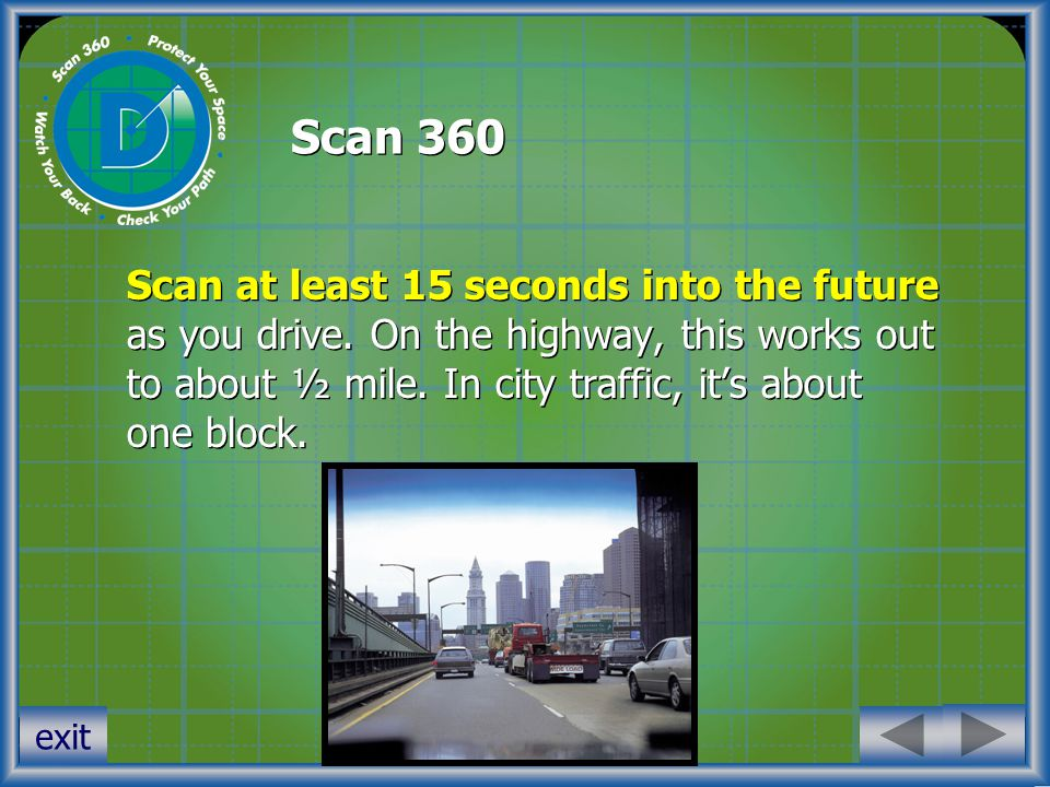 Scan 360 Scan at least 15 seconds into the future as you drive.