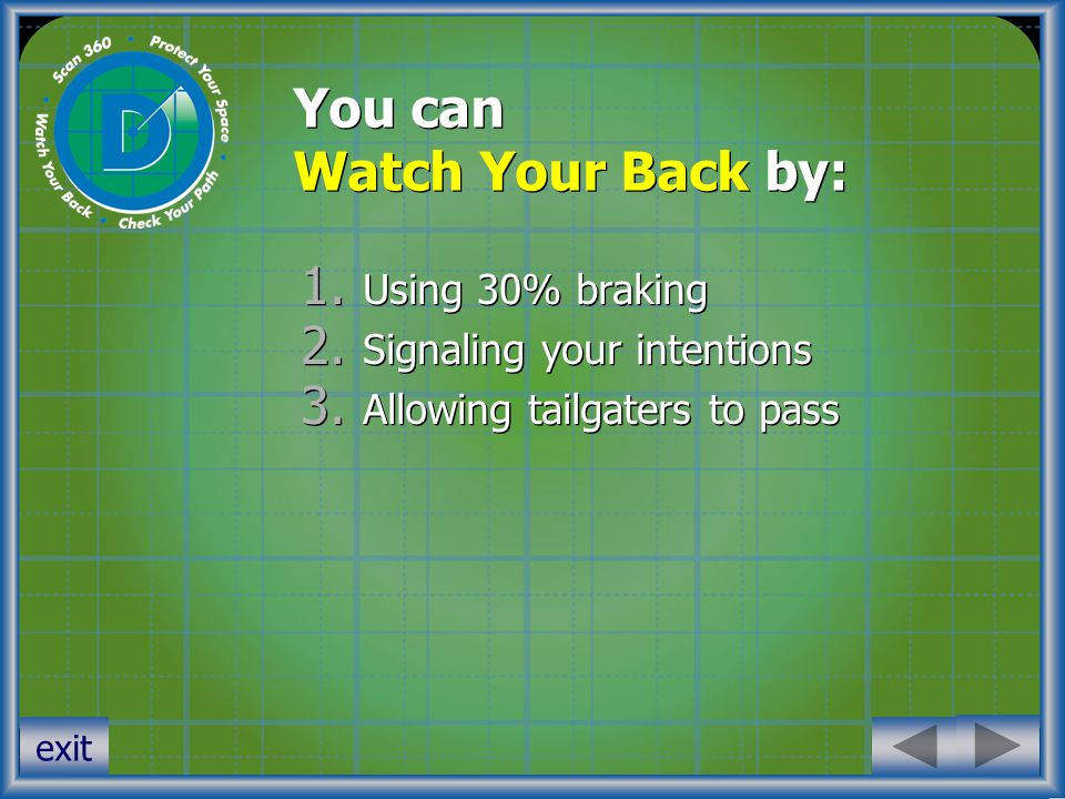 You can Watch Your Back by: 1. Using 30% braking 2.