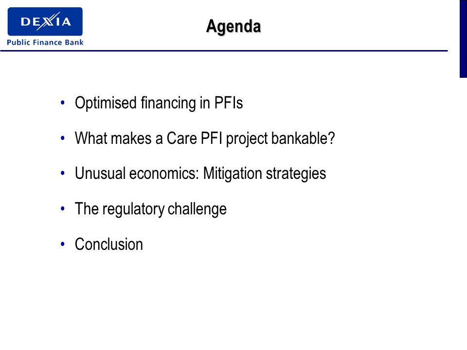 Agenda Optimised financing in PFIs What makes a Care PFI project bankable.