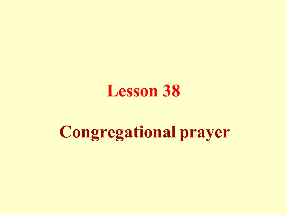 Lesson 38 Congregational prayer