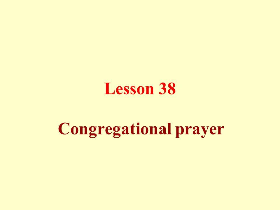 Lesson 38 Congregational prayer