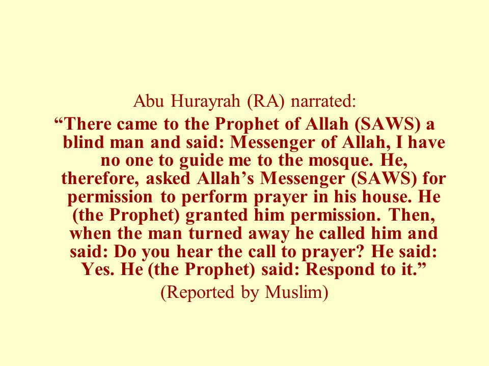 """Abu Hurayrah (RA) narrated: """"There came to the Prophet of Allah (SAWS) a blind man and said: Messenger of Allah, I have no one to guide me to the mosq"""