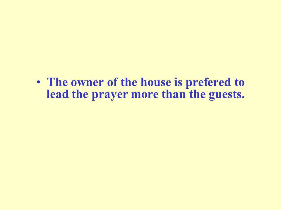 The owner of the house is prefered to lead the prayer more than the guests.
