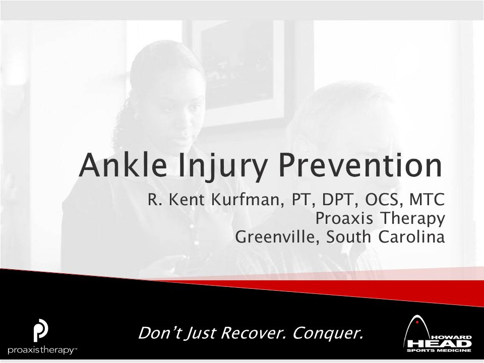Don't Just Recover. Conquer. R. Kent Kurfman, PT, DPT, OCS, MTC Proaxis Therapy Greenville, South Carolina