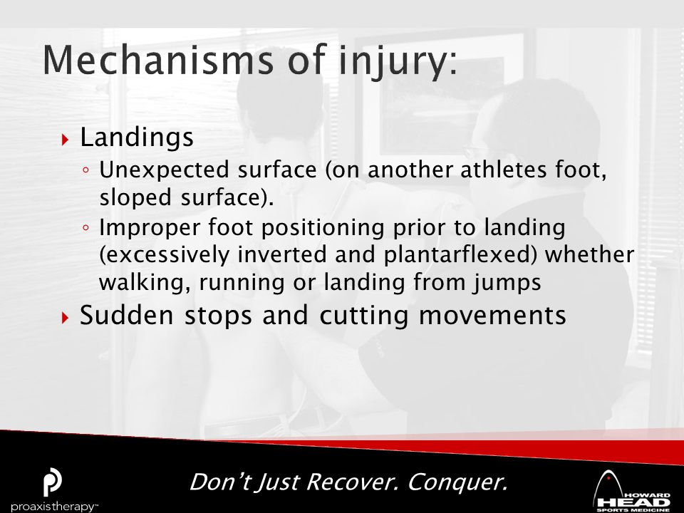 Don't Just Recover. Conquer.  Landings ◦ Unexpected surface (on another athletes foot, sloped surface). ◦ Improper foot positioning prior to landing