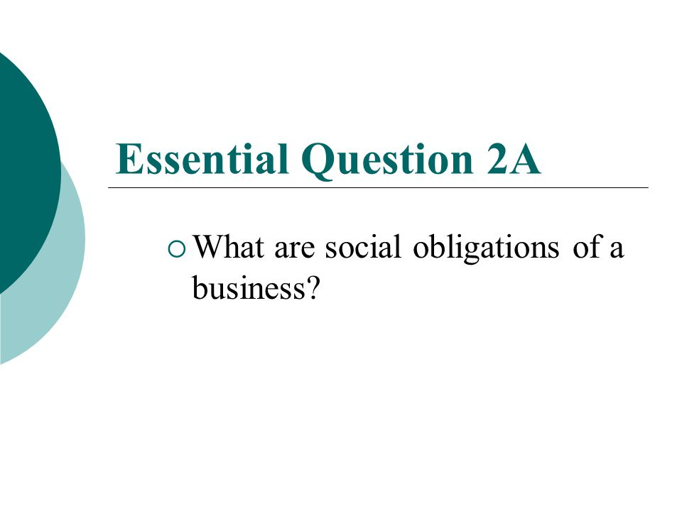 Unit 6 Essential Question 2  What are the ethical, social, and environmental responsibilities of businesses?