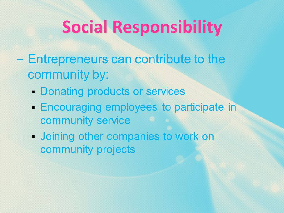 Social Responsibility – Social responsibility: A business s contract with society to make safe products, treat customers and employees fairly, and conduct business honestly  A company has a duty to protect its customers from unsafe products and misinformation  The Environmental Protection Agency (EPA), the media, and the public all promote environmentalism among businesses