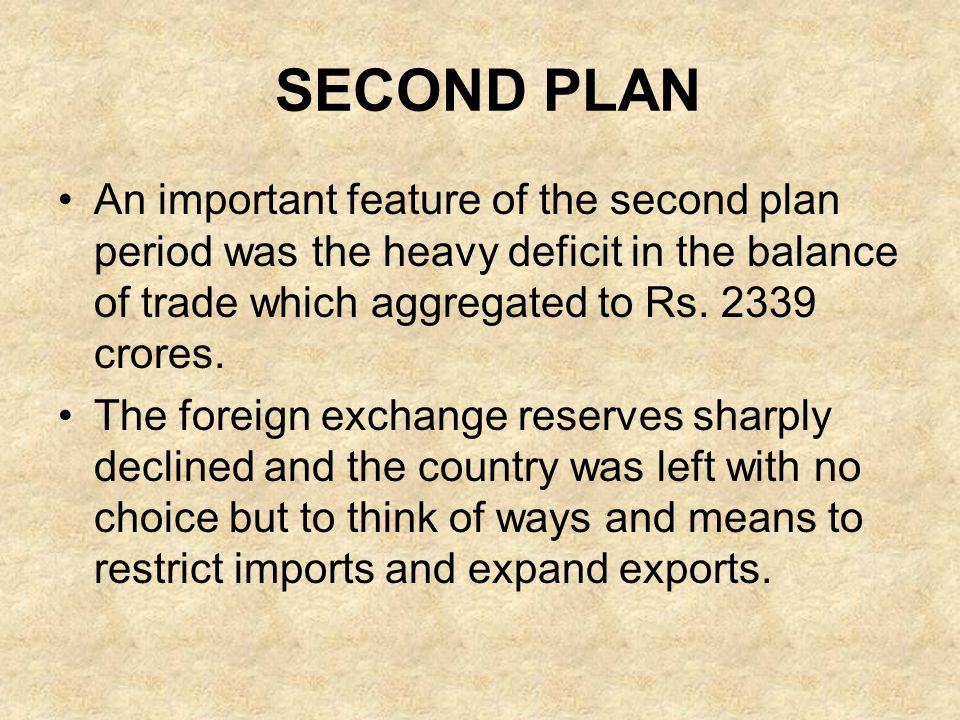 SECOND PLAN An important feature of the second plan period was the heavy deficit in the balance of trade which aggregated to Rs. 2339 crores. The fore
