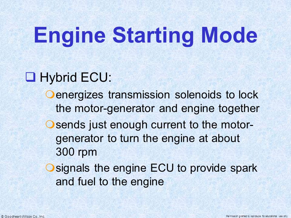 © Goodheart-Willcox Co., Inc. Permission granted to reproduce for educational use only Engine Starting Mode  Hybrid ECU:  energizes transmission sol