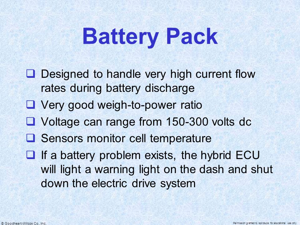 © Goodheart-Willcox Co., Inc. Permission granted to reproduce for educational use only Battery Pack  Designed to handle very high current flow rates