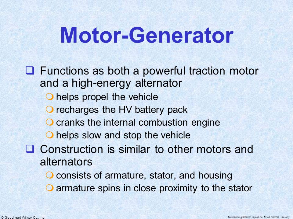 © Goodheart-Willcox Co., Inc. Permission granted to reproduce for educational use only Motor-Generator  Functions as both a powerful traction motor a