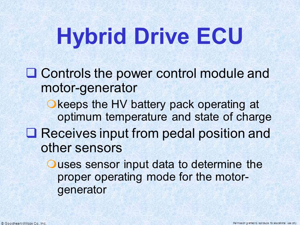 © Goodheart-Willcox Co., Inc. Permission granted to reproduce for educational use only Hybrid Drive ECU  Controls the power control module and motor-
