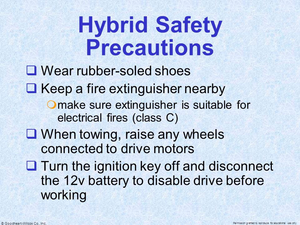 © Goodheart-Willcox Co., Inc. Permission granted to reproduce for educational use only Hybrid Safety Precautions  Wear rubber-soled shoes  Keep a fi