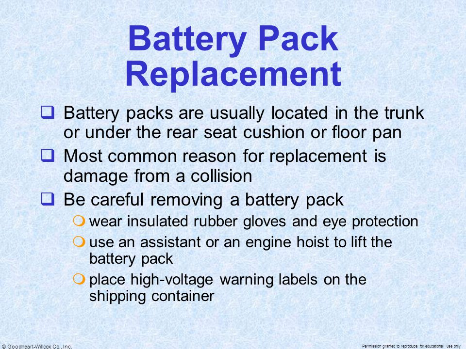 © Goodheart-Willcox Co., Inc. Permission granted to reproduce for educational use only Battery Pack Replacement  Battery packs are usually located in