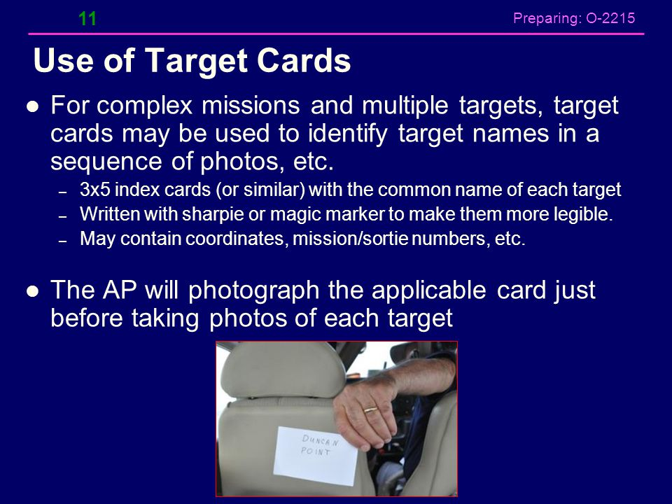 Preparing: O-2215 Use of Target Cards For complex missions and multiple targets, target cards may be used to identify target names in a sequence of ph