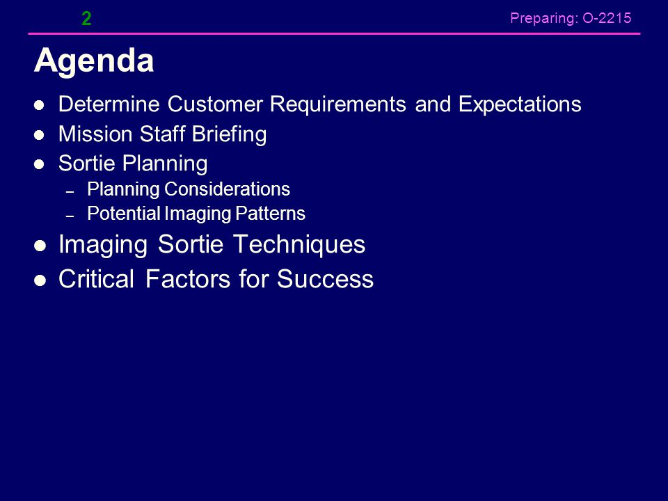 Preparing: O-2215 Agenda Determine Customer Requirements and Expectations Mission Staff Briefing Sortie Planning – Planning Considerations – Potential