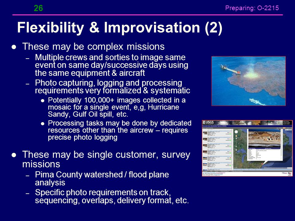 Preparing: O-2215 Flexibility & Improvisation (2) These may be complex missions – Multiple crews and sorties to image same event on same day/successiv