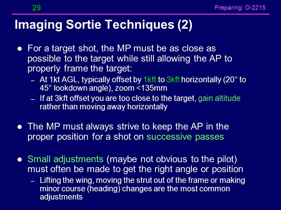 Preparing: O-2215 Imaging Sortie Techniques (2) For a target shot, the MP must be as close as possible to the target while still allowing the AP to pr