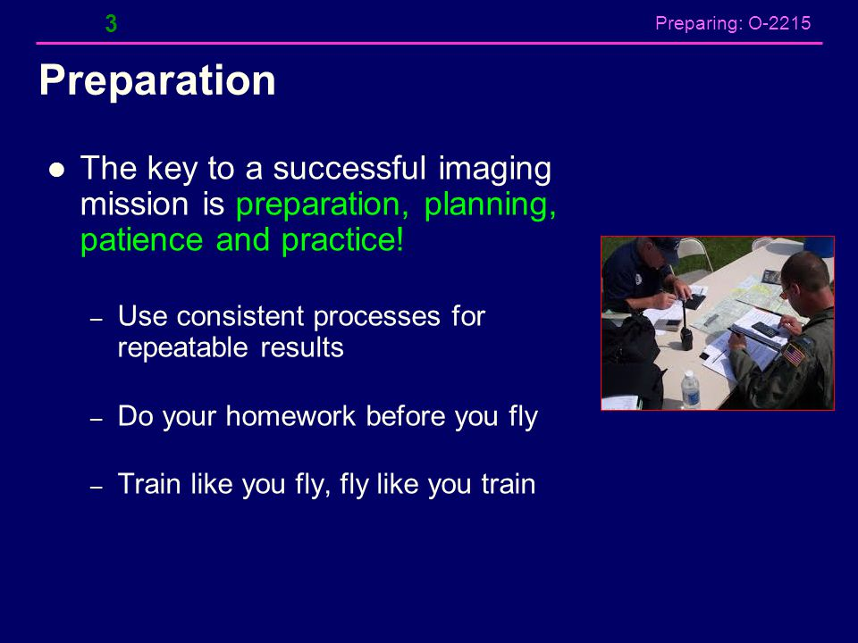 Preparing: O-2215 Google Earth An excellent tool to use for pre-flight briefing and post flight photo processing preparation – Pre-flight: Using satellite imagery, inspect target area, terrain features & plan photo patterns, etc.