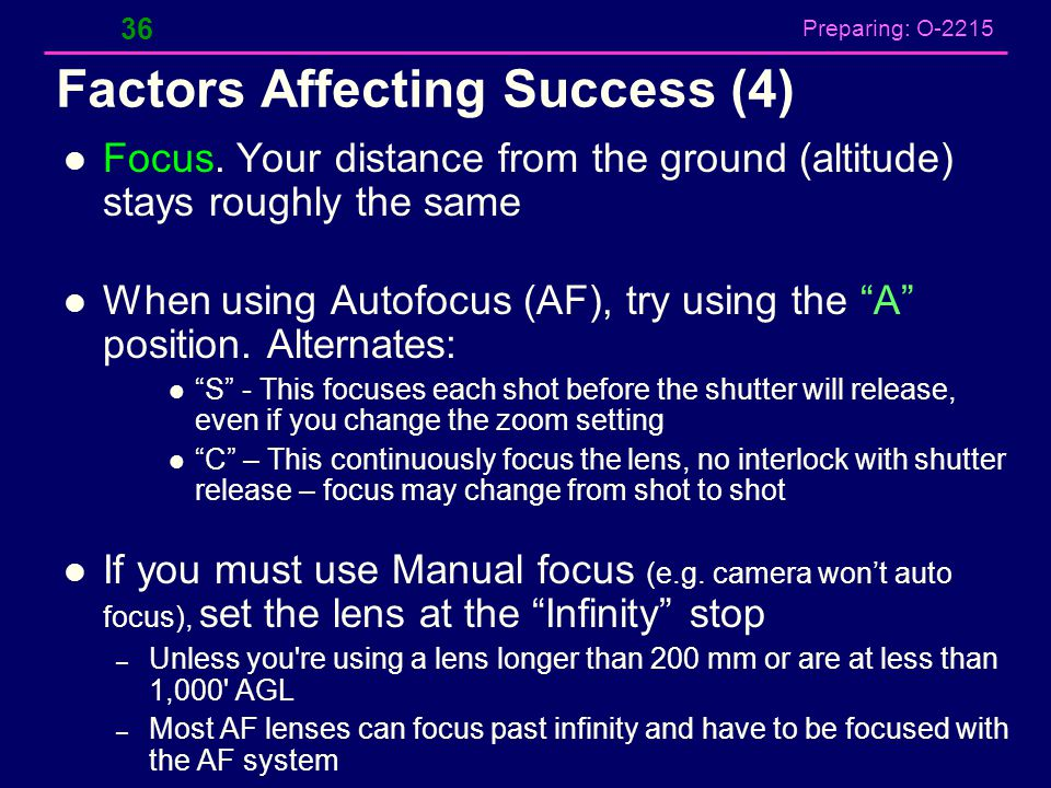 Preparing: O-2215 Factors Affecting Success (4) Focus. Your distance from the ground (altitude) stays roughly the same When using Autofocus (AF), try