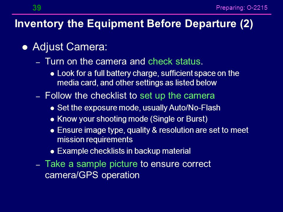 Preparing: O-2215 Inventory the Equipment Before Departure (2) Adjust Camera: – Turn on the camera and check status. Look for a full battery charge, s