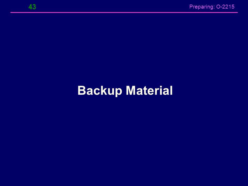 Preparing: O-2215 Backup Material 43