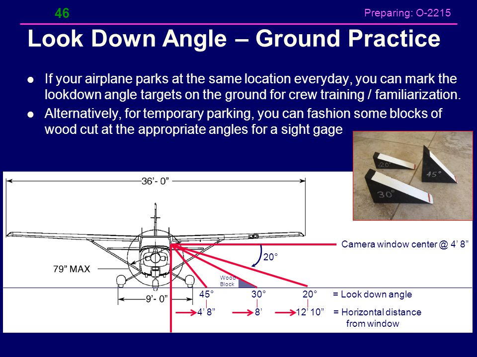 Preparing: O-2215 Look Down Angle – Ground Practice If your airplane parks at the same location everyday, you can mark the lookdown angle targets on t