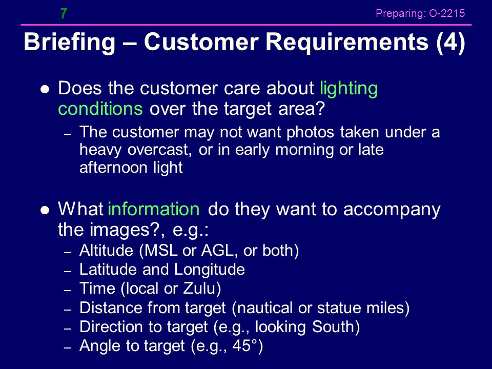 Preparing: O-2215 Briefing – Customer Requirements (4) Does the customer care about lighting conditions over the target area? – The customer may not w
