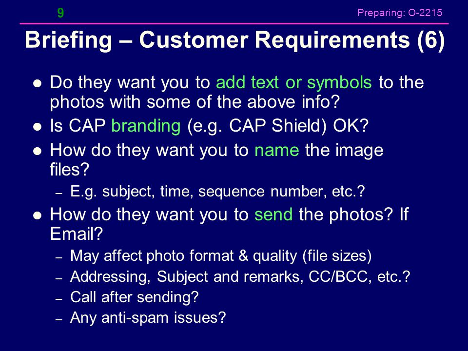 Preparing: O-2215 Briefing – Customer Requirements (6) Do they want you to add text or symbols to the photos with some of the above info? Is CAP brand