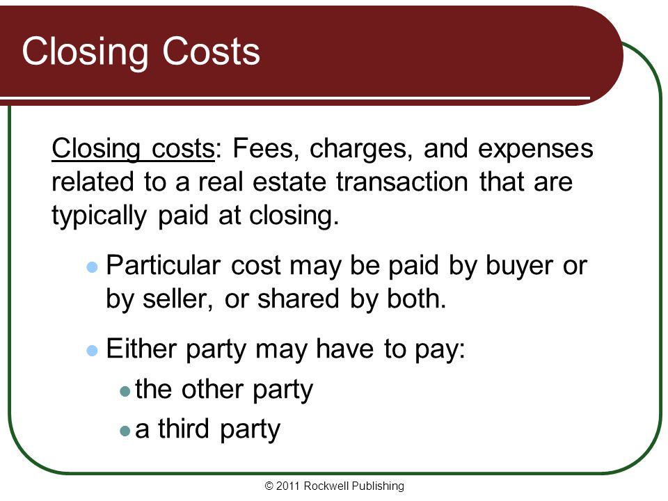 Closing Costs Closing costs: Fees, charges, and expenses related to a real estate transaction that are typically paid at closing.