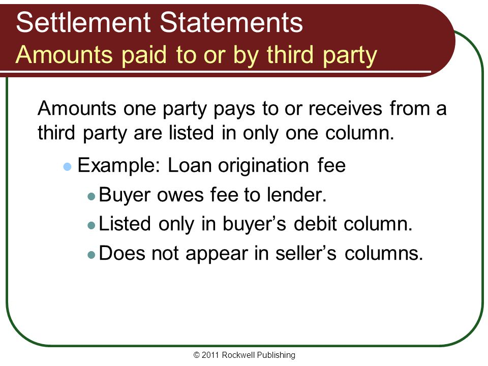 Settlement Statements Amounts paid to or by third party Amounts one party pays to or receives from a third party are listed in only one column.