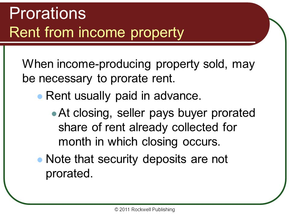 Prorations Rent from income property When income-producing property sold, may be necessary to prorate rent.