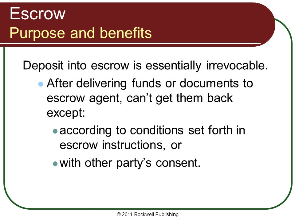 Escrow Purpose and benefits Deposit into escrow is essentially irrevocable.