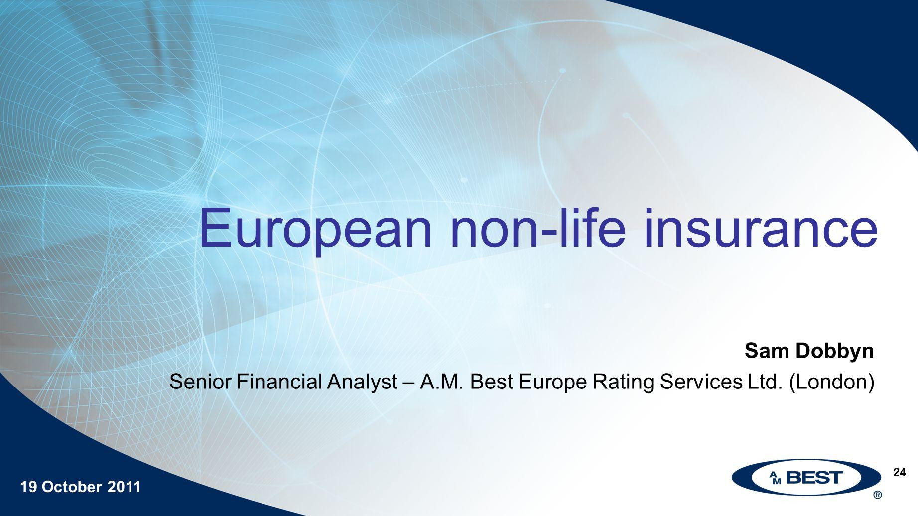 19 October 2011 24 European non-life insurance Sam Dobbyn Senior Financial Analyst – A.M.
