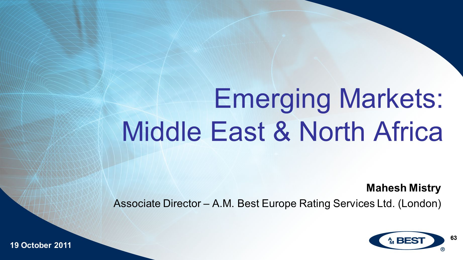 19 October 2011 63 Emerging Markets: Middle East & North Africa Mahesh Mistry Associate Director – A.M.