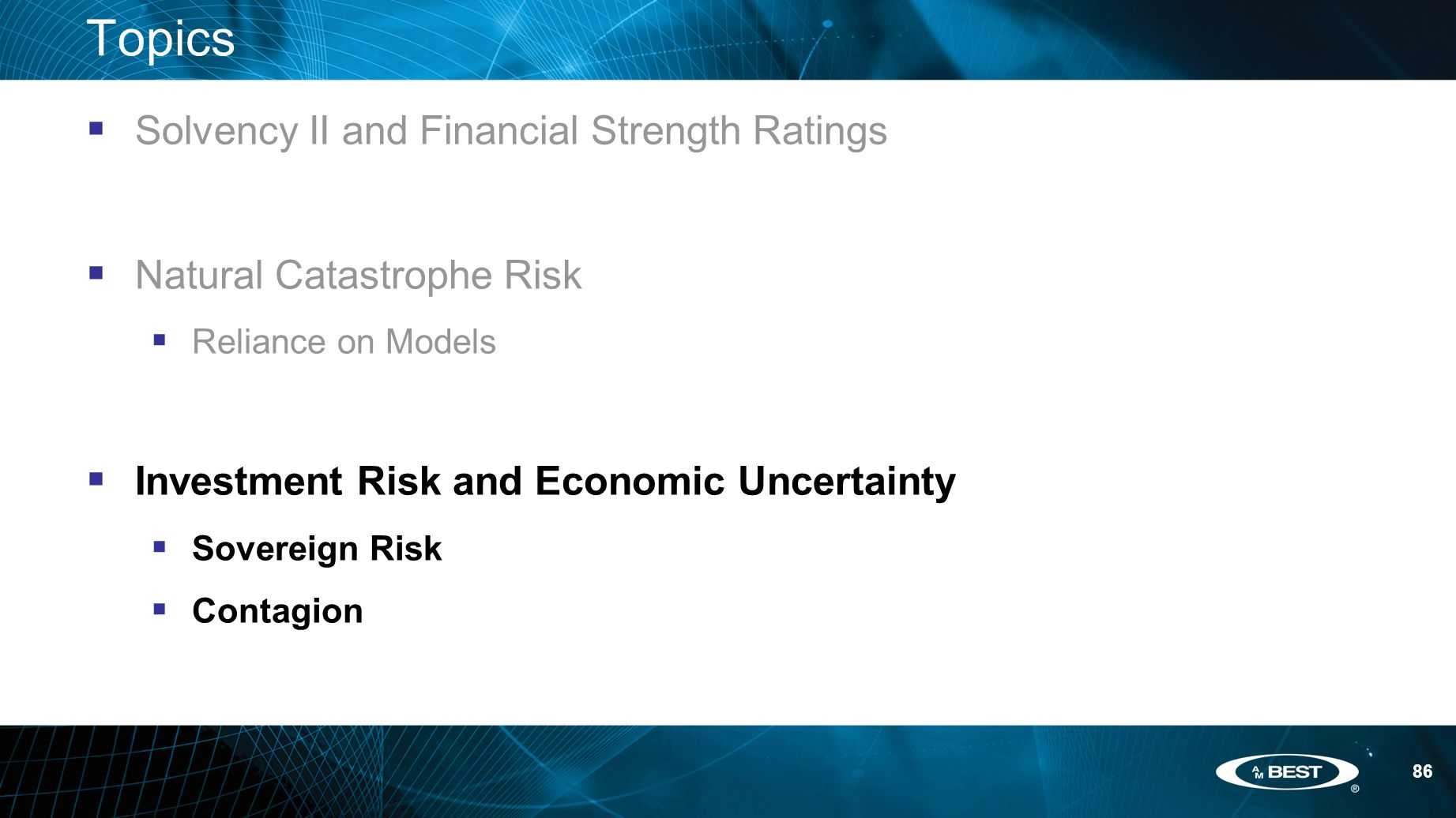 86 Topics  Solvency II and Financial Strength Ratings  Natural Catastrophe Risk  Reliance on Models  Investment Risk and Economic Uncertainty  Sovereign Risk  Contagion